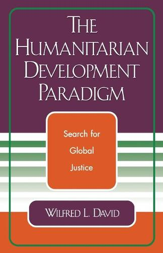 The Humanitarian Development Paradigm: Search for Global Justice (Paperback)
