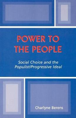 Power to the People: Social Choice and the Populist/Progressive Ideal (Paperback)