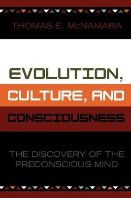 Evolution, Culture, and Consciousness: The Discovery of the Preconscious Mind (Paperback)