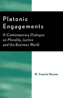 Platonic Engagements: A Contemporary Dialogue on Morality, Justice and the Business World (Paperback)
