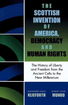 The Scottish Invention of America, Democracy and Human Rights: A History of Liberty and Freedom from the Ancient Celts to the New Millennium (Paperback)