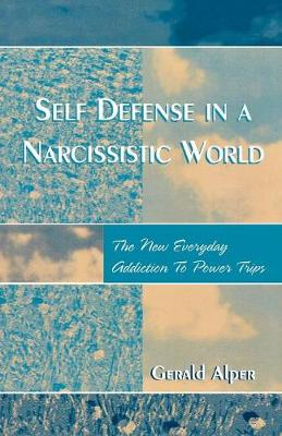 Self Defense in a Narcissistic World: The New Everyday Addiction to Power Trips (Paperback)