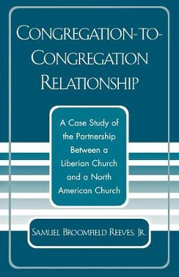 Congregation-To-Congregation Relationship: A Case Study of the Partnership Between a Liberian Church and a North American Church (Paperback)