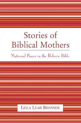 Stories of Biblical Mothers: Maternal Power in the Hebrew Bible (Hardback)