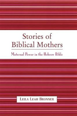 Stories of Biblical Mothers: Maternal Power in the Hebrew Bible (Paperback)