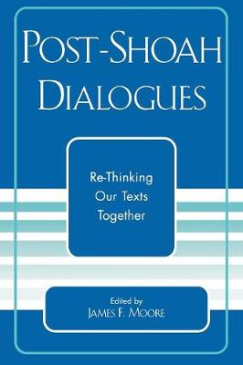 Post-Shoah Dialogues: Re-Thinking Our Texts Together - Studies in the Shoah Series (Paperback)