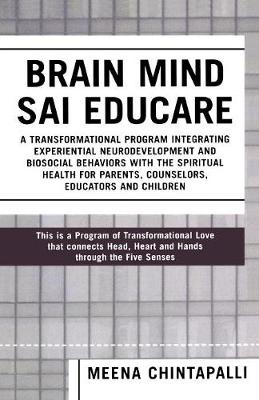 Brain Mind SAI Educare: A Transformational Program Integrating Experiential Neurodevelopment and Biosocial Behaviors with the Spiritual Health for Parents, Counselors, Educators, and Children (Paperback)