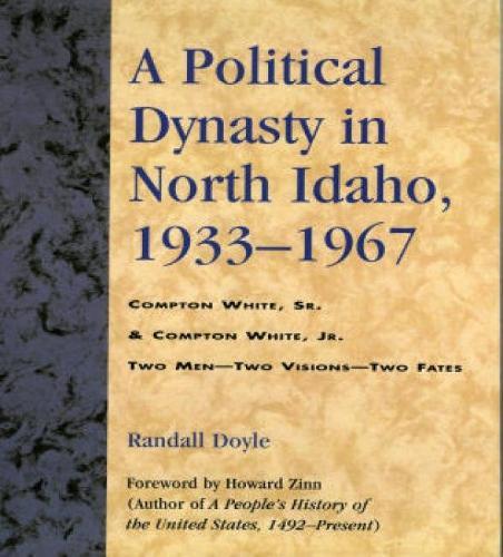 A Political Dynasty in North Idaho, 1933-1967: Compton White, Sr. & Compton White, Jr. (Hardback)