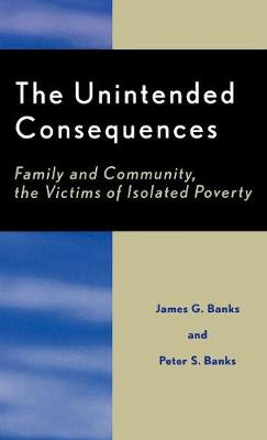 The Unintended Consequences: Family and Community, the Victims of Isolated Poverty (Hardback)