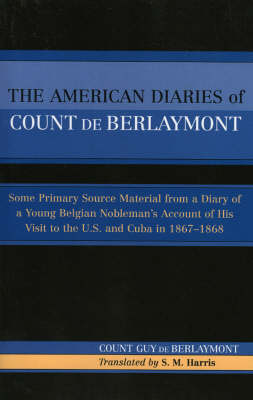 The American Diaries of Count De Berlaymont: Some Primary Source Material from a Diary of a Young Belgian.. (Paperback)