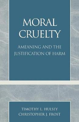 Moral Cruelty: Ameaning and the Justification of Harm (Paperback)