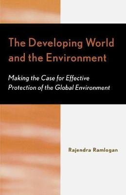 The Developing World and the Environment: Making the Case for Effective Protection of the Global Environment (Paperback)