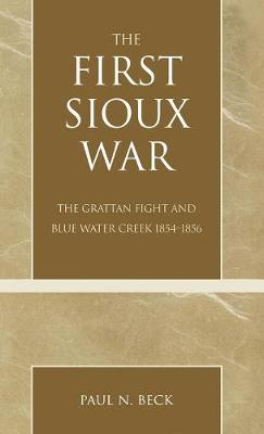 The First Sioux War: The Grattan Fight and Blue Water Creek 1854-1856 (Hardback)