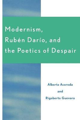 Modernism, Ruben Dar'o, and the Poetics of Despair (Paperback)