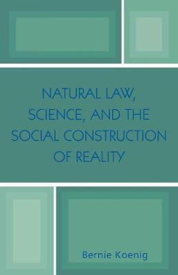 Natural Law, Science, and the Social Construction of Reality (Paperback)