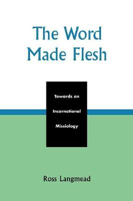 The Word Made Flesh: Towards an Incarnational Missiology - American Society of Missiology Dissertation Series (Paperback)