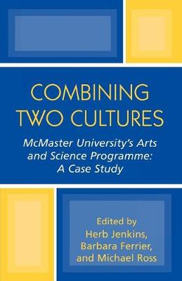 Combining Two Cultures: McMaster University's Arts and Science Programme (Paperback)