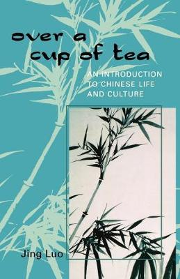 Over a Cup of Tea: An Introduction to Chinese Life and Culture (Paperback)
