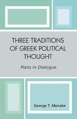 Three Traditions of Greek Political Thought: Plato in Dialogue (Paperback)