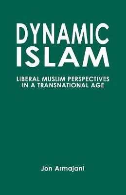 Dynamic Islam: Liberal Muslim Perspectives in a Transnational Age (Paperback)
