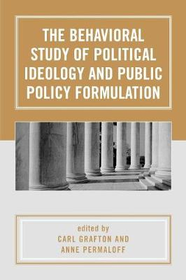 The Behavioral Study of Political Ideology and Public Policy Formulation (Paperback)