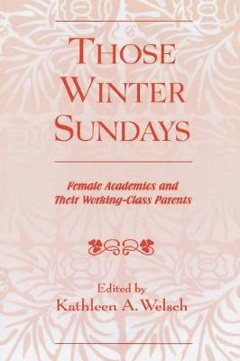 Those Winter Sundays: Female Academics and Their Working-Class Parents (Paperback)
