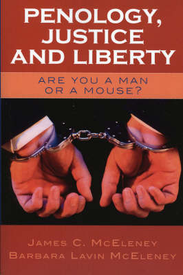 Penology, Justice and Liberty: Are You a Man or a Mouse? (Hardback)