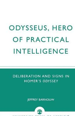 Odysseus, Hero of Practical Intelligence: Deliberation and Signs in Homer's Odyssey (Paperback)