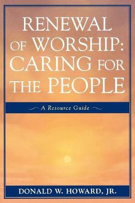 Renewal of Worship: Caring for the People: A Resource Guide (Paperback)