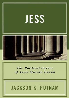 Jess: The Political Career of Jesse Marvin Unruh (Paperback)