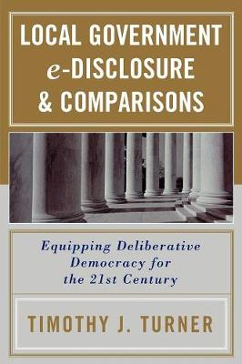 Local Government E-Disclosure and Comparisons: Equipping Deliberative Democracy for the 21st Century (Paperback)