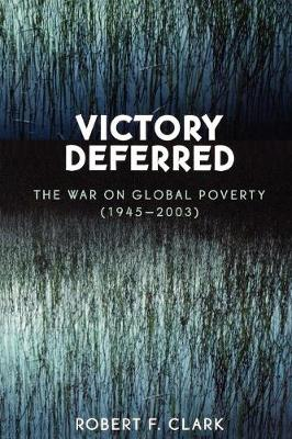 Victory Deferred: The War on Global Poverty (1945-2003) (Paperback)
