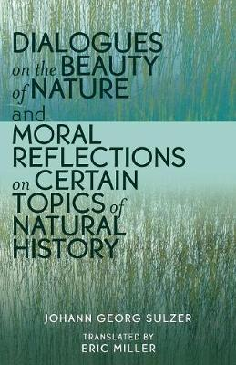 Dialogues on the Beauty of Nature and Moral Reflections on Certain Topics of Natural History (Paperback)