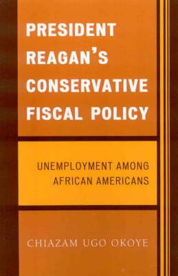 President Reagan's Conservative Fiscal Policy: Unemployment Among African Americans (Paperback)