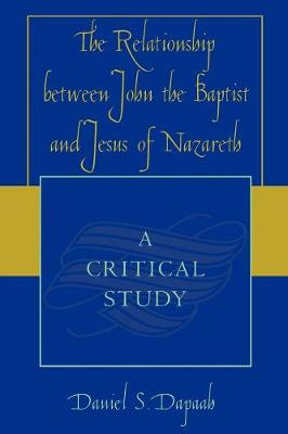 The Relationship between John the Baptist and Jesus of Nazareth: A Critical Study (Paperback)