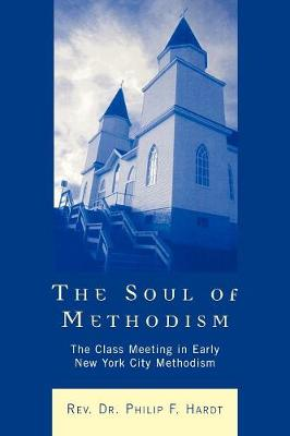 The Soul of Methodism: The Class Meeting in Early New York City Methodism (Paperback)