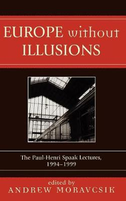 Europe without Illusions: The Paul-Henri Spaak Lectures, 1994-1999 (Hardback)