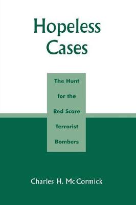 Hopeless Cases: The Hunt for the Red Scare Terrorist Bombers (Paperback)