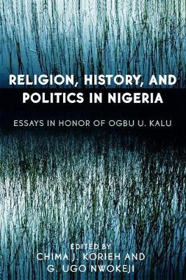 Religion, History, and Politics in Nigeria: Essays in Honor of Ogbu U. Kalu (Paperback)