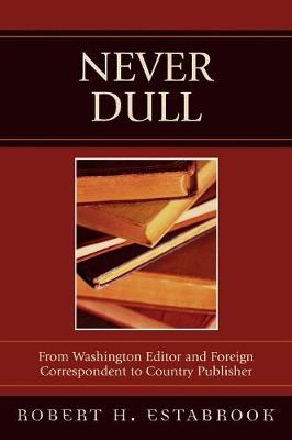 Never Dull: From Washington Editor and Foreign Correspondent to Country Publisher (Paperback)