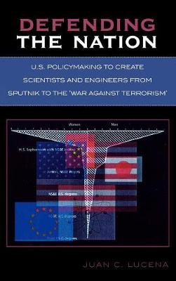 Defending the Nation: U.S. Policymaking to Create Scientists and Engineers from Sputnik to the 'War Against Terrorism' (Hardback)