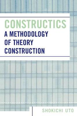 Constructics: A Methodology of Theory Construction (Paperback)