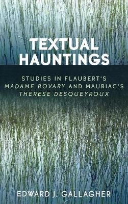 Textual Hauntings: Studies in Flaubert's 'Madame Bovary' and Mauriac's 'Therese  Desqueyroux' (Hardback)
