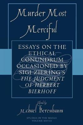 Murder Most Merciful: Essays on the Ethical Conundrum Occasioned by Sigi Ziering's The Judgement of Herbert Bierhoff - Studies in the Shoah Series (Paperback)