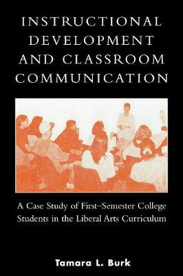 Instructional Development and Classroom Communication: A Case Study of First-Semester College Students in the Liberal Arts Curriculum (Paperback)