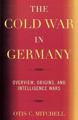 The Cold War in Germany: Overview, Origins, and Intelligence Wars (Paperback)
