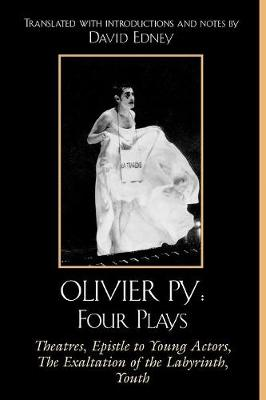 Olivier Py: Four Plays: Theatres, Epistle to Young Actors, The Exaltation of the Labyrinth, Youth (Paperback)