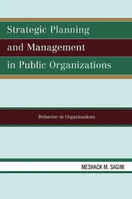 Strategic Planning and Management in Public Organizations: Behavior in Organizations (Paperback)
