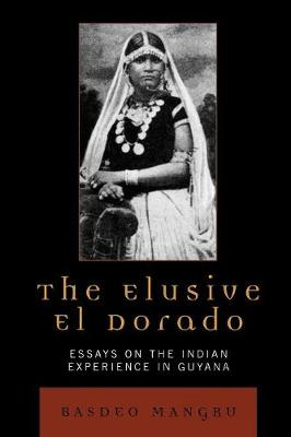 The Elusive El Dorado: Essays on the Indian Experience in Guyana (Paperback)
