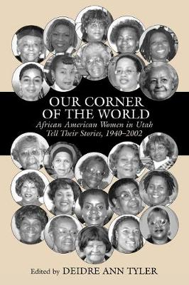 Our Corner of the World: African American Women in Utah Tell Their Stories, 1940-2002 (Paperback)